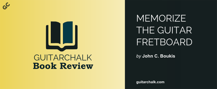 Book Review of Memorize the Guitar Fretboard by John C. Boukis