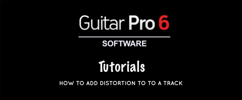 Guitar Pro 6 Tutorial: How to Add Distortion to a Track